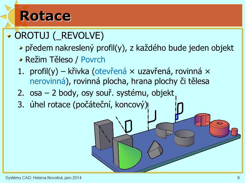 Rotace OROTUJ (_REVOLVE) předem nakreslený profil(y), z každého bude jeden objekt Režim Těleso / Povrch 1.profil(y) – křivka (otevřená × uzavřená, rov