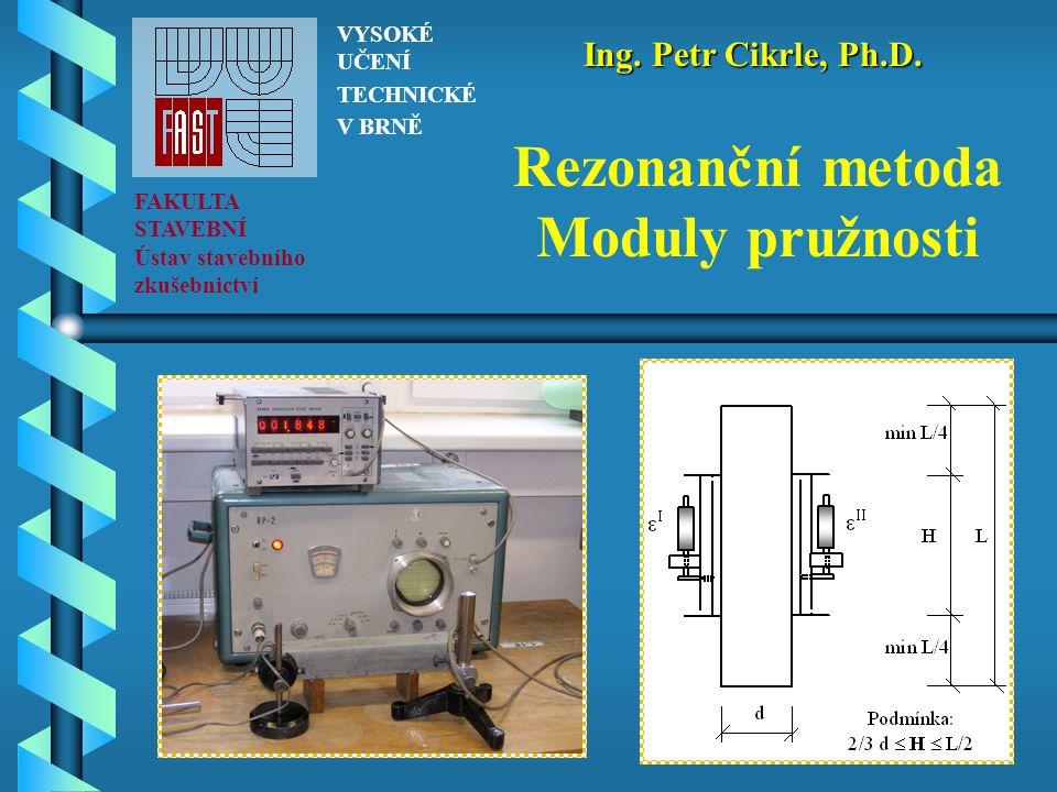 OBSAH PŘEDNÁŠKY   Rezonanční metoda – princip   Spojitá a impulsní metoda (starší a nové přístroje)   Způsob měření – druhy kmitání   Výpočet dynamického modulu pružnosti   Statický modul pružnosti v tlaku   Statický modul pružnosti ze zkoušky v tahu ohybem   Závěr