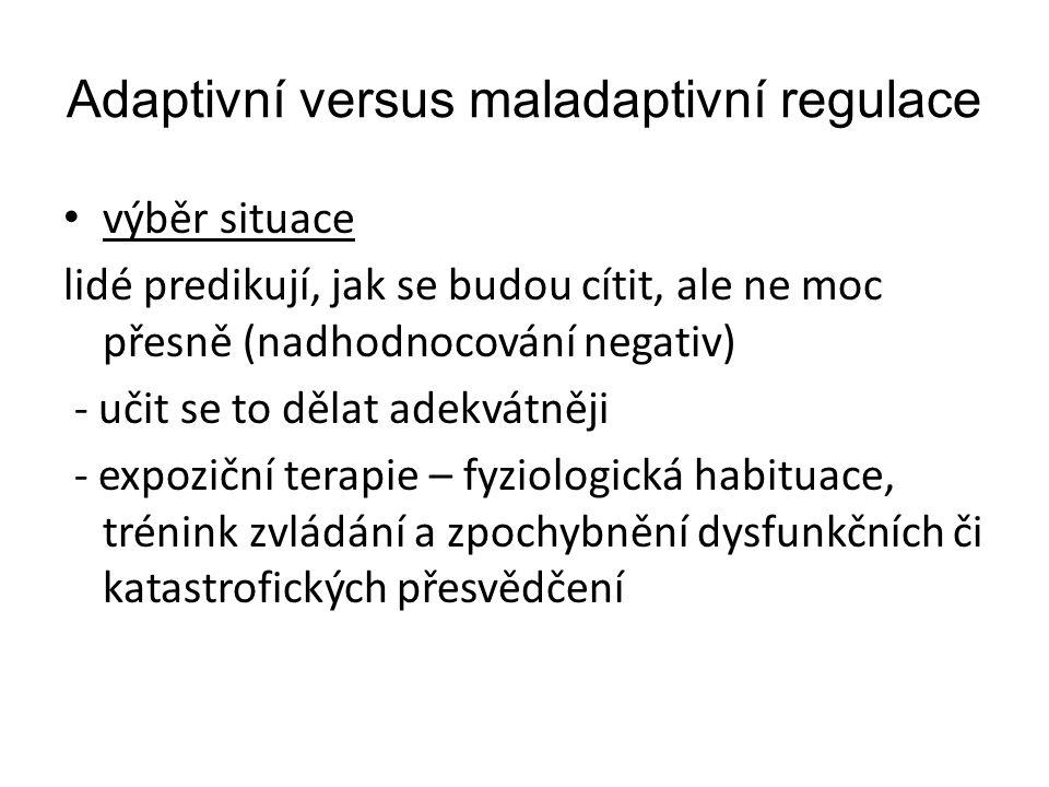 Adaptivní versus maladaptivní regulace výběr situace lidé predikují, jak se budou cítit, ale ne moc přesně (nadhodnocování negativ) - učit se to dělat