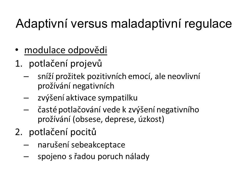 Adaptivní versus maladaptivní regulace modulace odpovědi 1.potlačení projevů – sníží prožitek pozitivních emocí, ale neovlivní prožívání negativních –