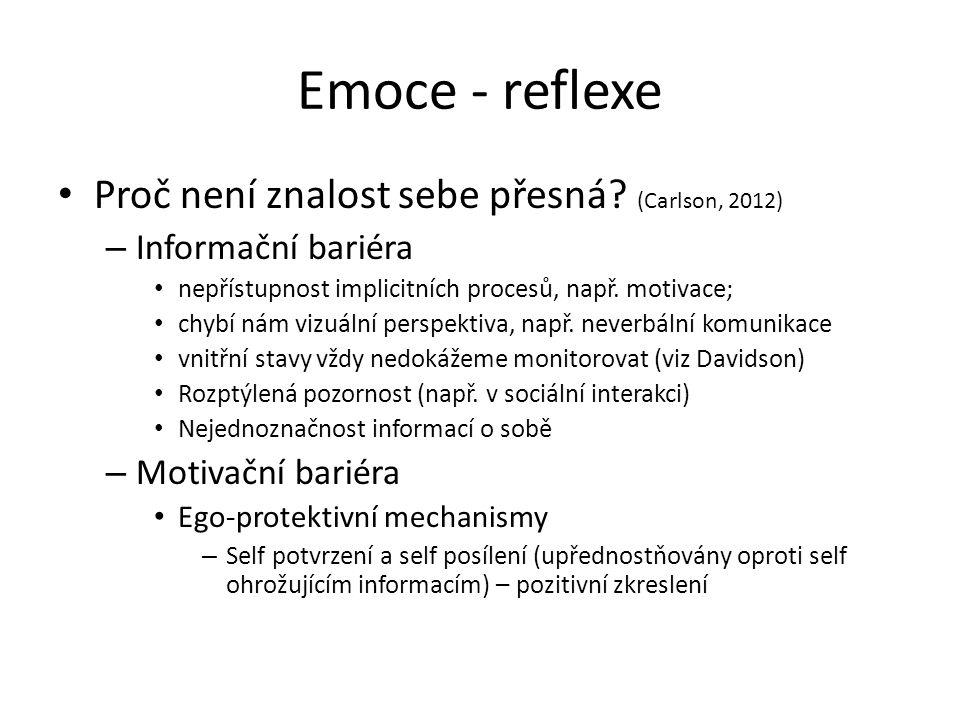 Emoce - reflexe Proč není znalost sebe přesná? (Carlson, 2012) – Informační bariéra nepřístupnost implicitních procesů, např. motivace; chybí nám vizu