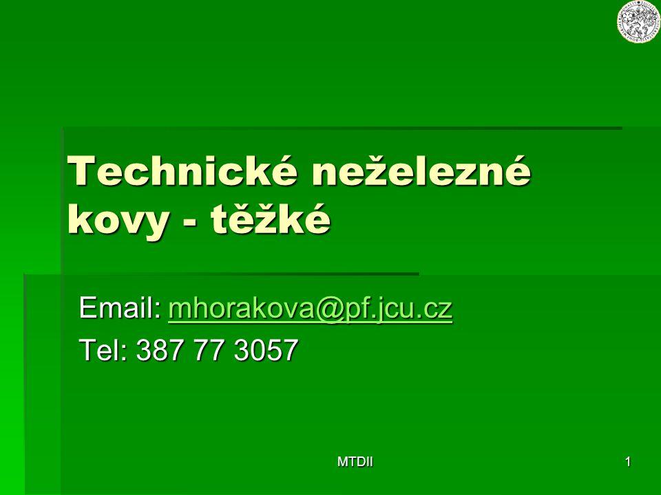 MTDII1 Technické neželezné kovy - těžké Email: mhorakova@pf.jcu.cz mhorakova@pf.jcu.cz Tel: 387 77 3057