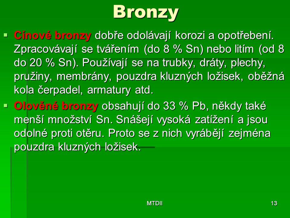 Bronzy  Cínové bronzy dobře odolávají korozi a opotřebení. Zpracovávají se tvářením (do 8 % Sn) nebo litím (od 8 do 20 % Sn). Používají se na trubky,
