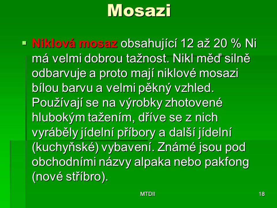 Mosazi  Niklová mosaz obsahující 12 až 20 % Ni má velmi dobrou tažnost. Nikl měď silně odbarvuje a proto mají niklové mosazi bílou barvu a velmi pěk