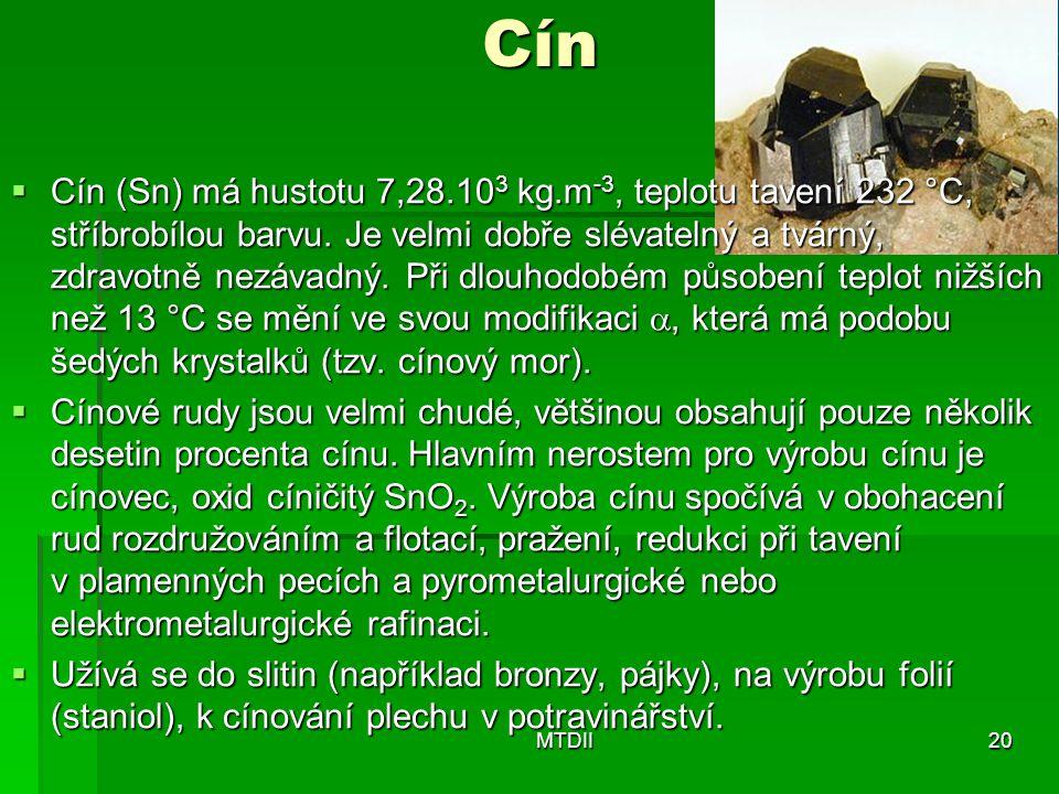 Cín  Cín (Sn) má hustotu 7,28.10 3 kg.m -3, teplotu tavení 232 °C, stříbrobílou barvu. Je velmi dobře slévatelný a tvárný, zdravotně nezávadný. Při d