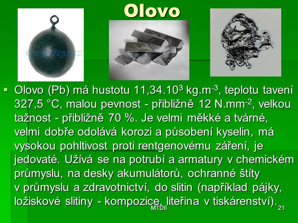 Olovo  Olovo (Pb) má hustotu 11,34.10 3 kg.m -3, teplotu tavení 327,5 °C, malou pevnost - přibližně 12 N.mm -2, velkou tažnost - přibližně 70 %. Je v