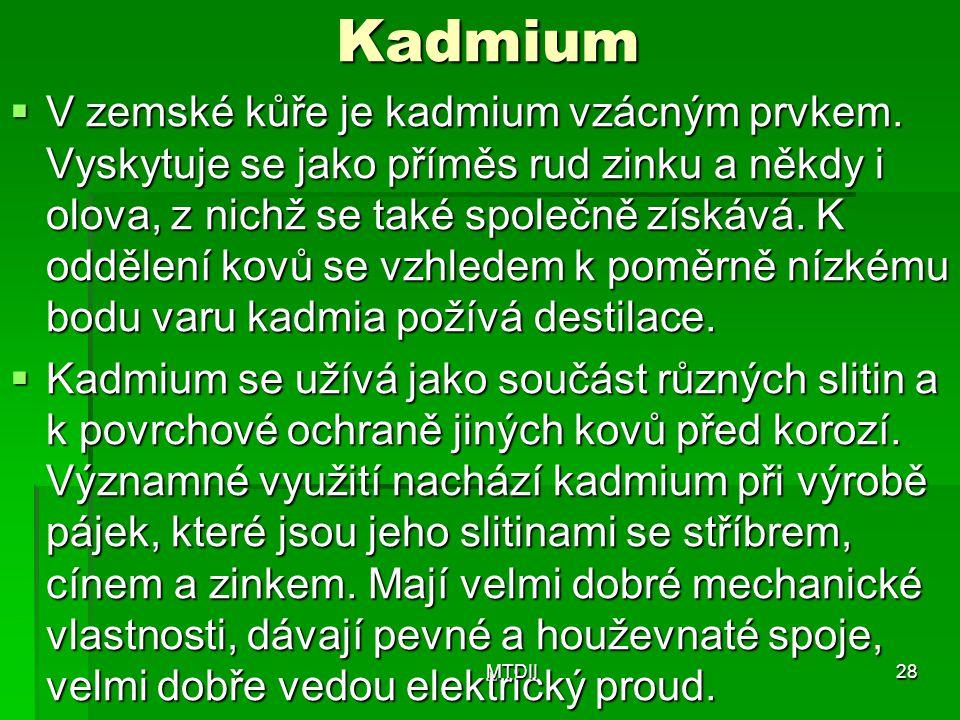 Kadmium  V zemské kůře je kadmium vzácným prvkem. Vyskytuje se jako příměs rud zinku a někdy i olova, z nichž se také společně získává. K oddělení ko