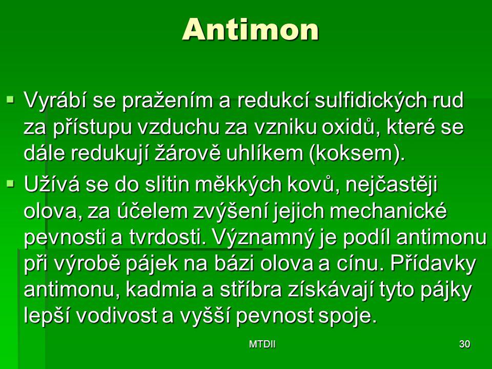 Antimon  Vyrábí se pražením a redukcí sulfidických rud za přístupu vzduchu za vzniku oxidů, které se dále redukují žárově uhlíkem (koksem).  Užívá s