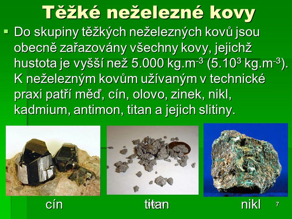 Těžké neželezné kovy  Do skupiny těžkých neželezných kovů jsou obecně zařazovány všechny kovy, jejichž hustota je vyšší než 5.000 kg.m -3 (5.10 3 kg.