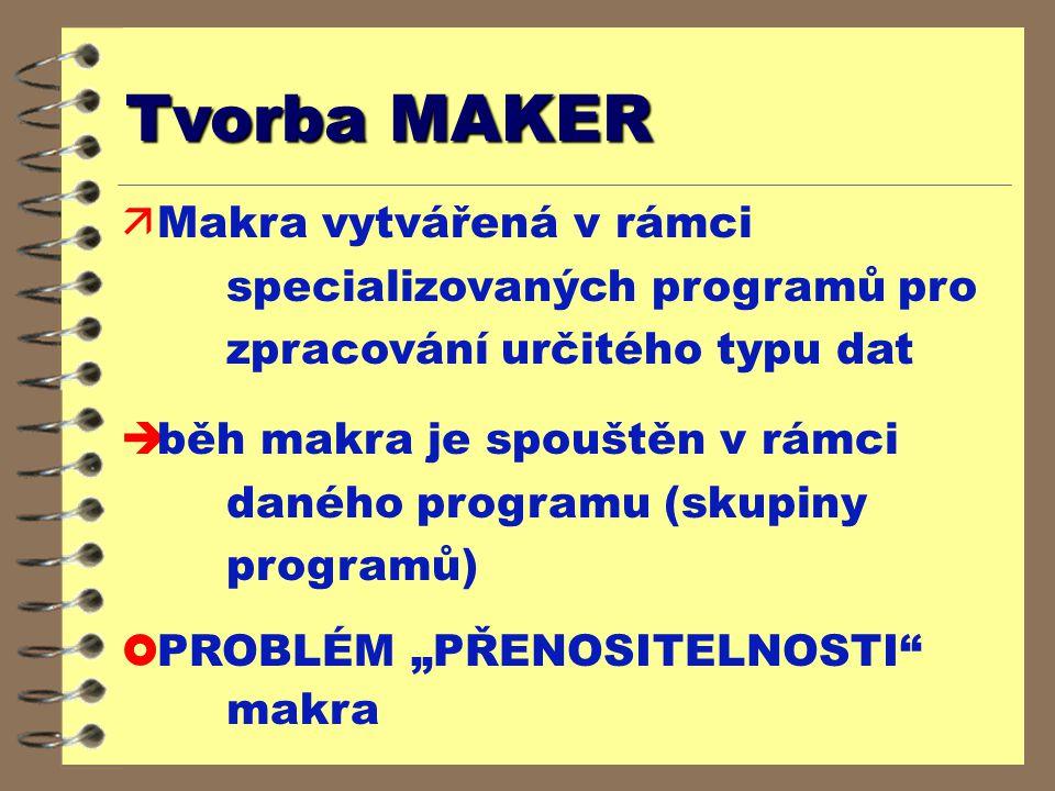 """Tvorba MAKER ä Makra vytvářená v rámci specializovaných programů pro zpracování určitého typu dat è běh makra je spouštěn v rámci daného programu (skupiny programů) £ PROBLÉM """"PŘENOSITELNOSTI makra"""