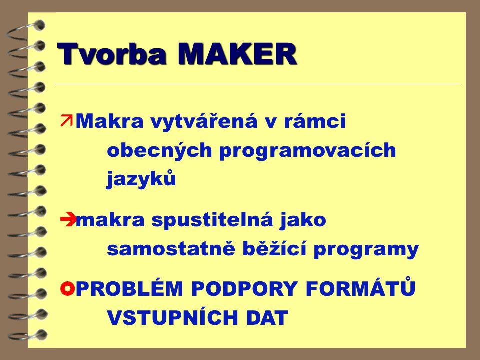 Tvorba MAKER ä Makra vytvářená v rámci obecných programovacích jazyků è makra spustitelná jako samostatně běžící programy £ PROBLÉM PODPORY FORMÁTŮ VSTUPNÍCH DAT