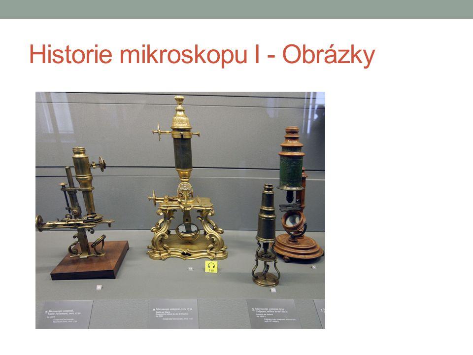 Historie mikroskopu II Robert Hook (1665) - Dílo Micrographia se zobrazeními získaných pomocí mikroskopu - Popsaná konstrukce s odděleným objektivem, okulárem a osvětlovacím zařízení Firma Carl Zeiss (1847) - První průmyslově vyráběný mikroskop