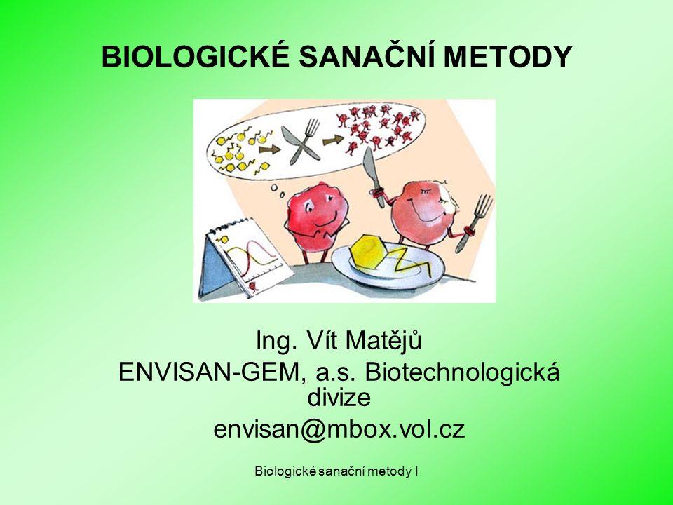 Biologické sanační metody I BIOLOGICKÉ SANAČNÍ METODY Ing. Vít Matějů ENVISAN-GEM, a.s. Biotechnologická divize envisan@mbox.vol.cz