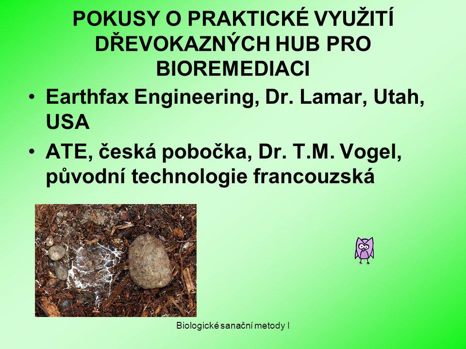 POKUSY O PRAKTICKÉ VYUŽITÍ DŘEVOKAZNÝCH HUB PRO BIOREMEDIACI Earthfax Engineering, Dr. Lamar, Utah, USA ATE, česká pobočka, Dr. T.M. Vogel, původní te