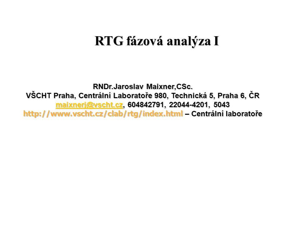 RTG fázová analýza I RTG fázová analýza I RNDr.Jaroslav Maixner,CSc. VŠCHT Praha, Centrální Laboratoře 980, Technická 5, Praha 6, ČR maixnerj@vscht.cz