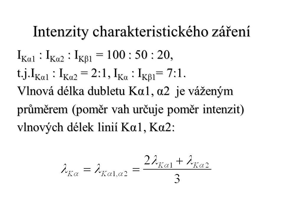 Intenzity charakteristického záření I Kα1 : I Kα2 : I Kβ1 = 100 : 50 : 20, t.j.I Kα1 : I Kα2 = 2:1, I Kα : I Kβ1 = 7:1. Vlnová délka dubletu Kα1, α2 j