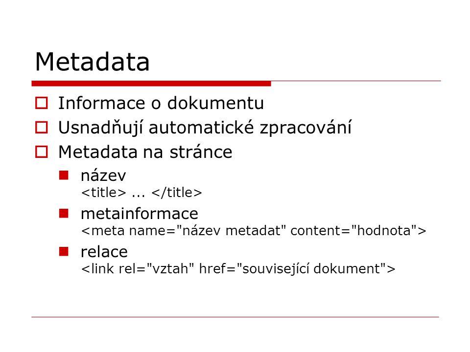 Metadata  Informace o dokumentu  Usnadňují automatické zpracování  Metadata na stránce název... metainformace relace