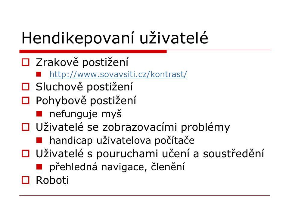 Hendikepovaní uživatelé  Zrakově postižení http://www.sovavsiti.cz/kontrast/  Sluchově postižení  Pohybově postižení nefunguje myš  Uživatelé se z