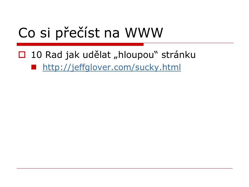 """Co si přečíst na WWW  10 Rad jak udělat """"hloupou"""" stránku http://jeffglover.com/sucky.html"""