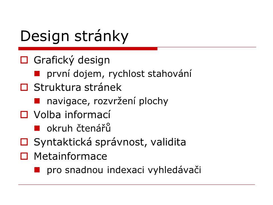 Design stránky  Grafický design první dojem, rychlost stahování  Struktura stránek navigace, rozvržení plochy  Volba informací okruh čtenářů  Synt