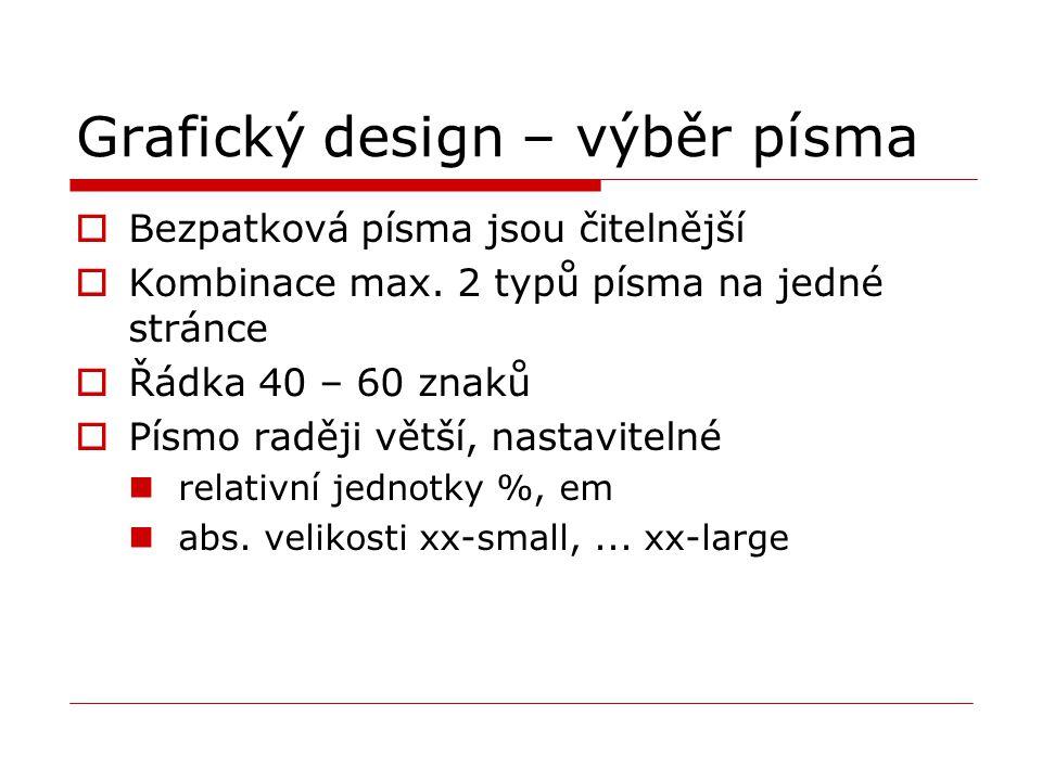 Grafický design – výběr písma  Bezpatková písma jsou čitelnější  Kombinace max.