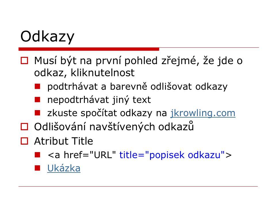 Odkazy  Musí být na první pohled zřejmé, že jde o odkaz, kliknutelnost podtrhávat a barevně odlišovat odkazy nepodtrhávat jiný text zkuste spočítat odkazy na jkrowling.comjkrowling.com  Odlišování navštívených odkazů  Atribut Title Ukázka Ukázka