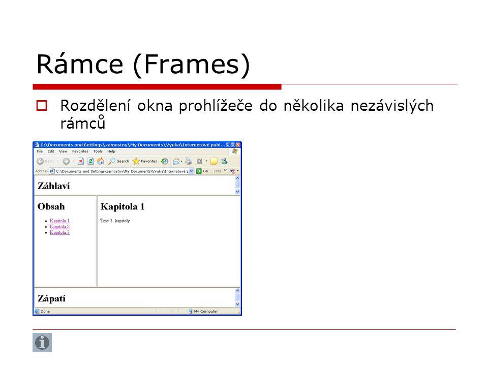 Rámce (Frames)  Rozdělení okna prohlížeče do několika nezávislých rámců