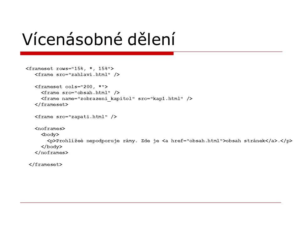 Odkazy v rámech  text  Atribut target určuje ve kterém rámci/okně se otevře odkazované URL  target= _top _self _blank _parent Jméno_rámce