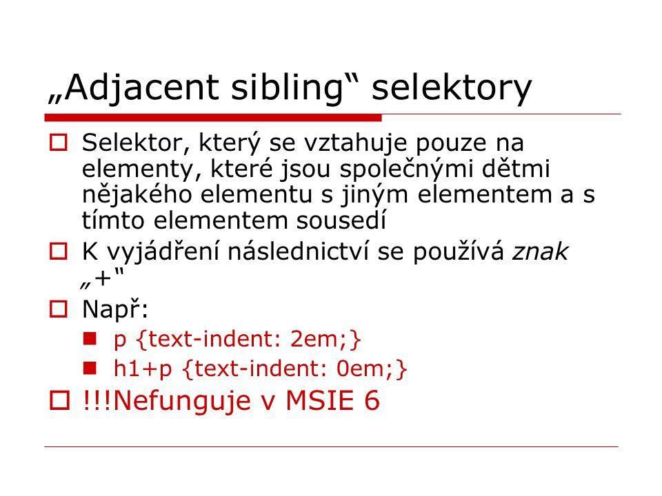 """""""Adjacent sibling"""" selektory  Selektor, který se vztahuje pouze na elementy, které jsou společnými dětmi nějakého elementu s jiným elementem a s tímt"""