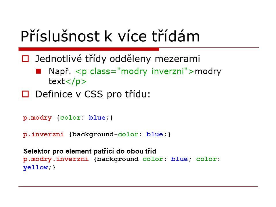 Příslušnost k více třídám  Jednotlivé třídy odděleny mezerami Např. modry text  Definice v CSS pro třídu: p.modry {color: blue;} p.inverzni {backgro