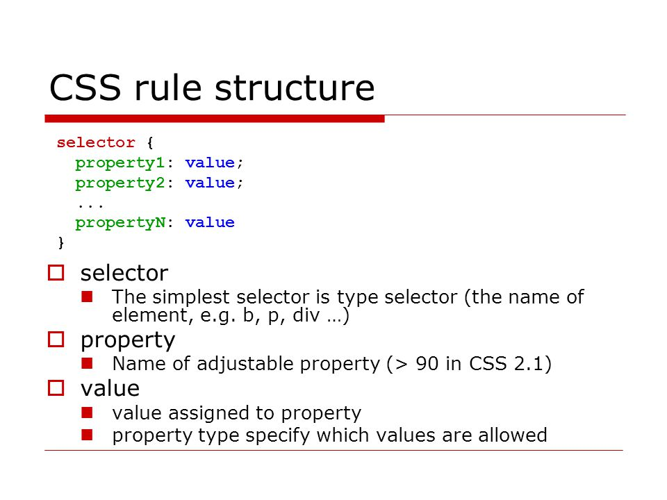 CSS rule structure  selector The simplest selector is type selector (the name of element, e.g.