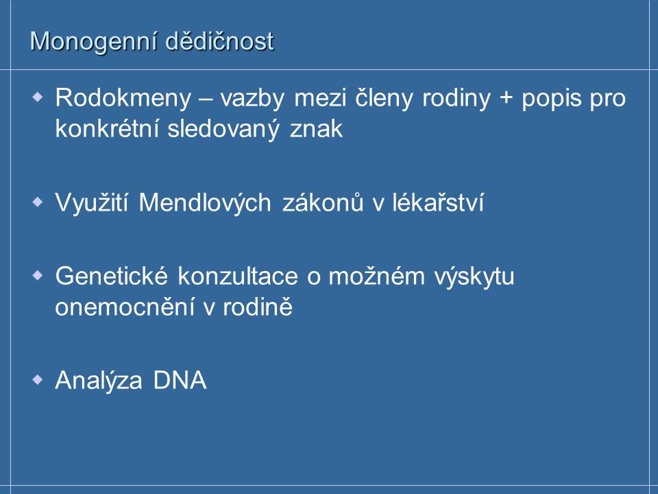 Monogenní dědičnost  Rodokmeny – vazby mezi členy rodiny + popis pro konkrétní sledovaný znak  Využití Mendlových zákonů v lékařství  Genetické konzultace o možném výskytu onemocnění v rodině  Analýza DNA