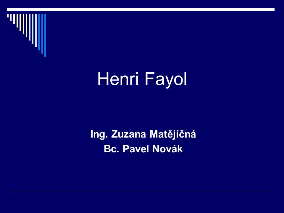 Henri Fayol Ing. Zuzana Matějíčná Bc. Pavel Novák
