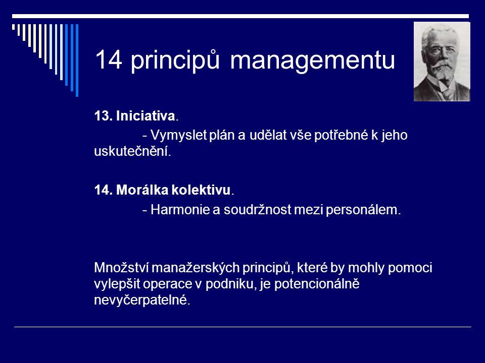 14 principů managementu 13. Iniciativa. - Vymyslet plán a udělat vše potřebné k jeho uskutečnění. 14. Morálka kolektivu. - Harmonie a soudržnost mezi