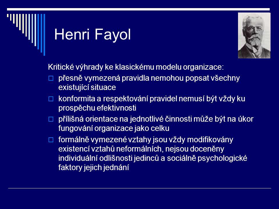 Henri Fayol Kritické výhrady ke klasickému modelu organizace:  přesně vymezená pravidla nemohou popsat všechny existující situace  konformita a resp