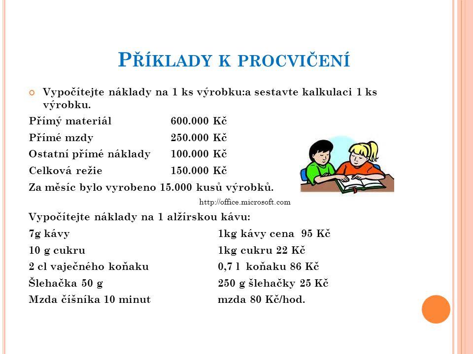 P ŘÍKLADY K PROCVIČENÍ Vypočítejte náklady na 1 ks výrobku:a sestavte kalkulaci 1 ks výrobku.