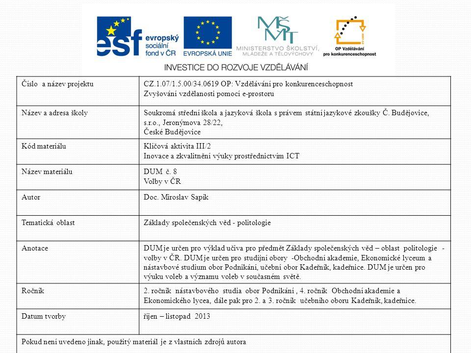 Volby v ČR http://tema.novinky.cz/poslanecka-snemovna-parlamentu-ceske-republikyhttp://tema.novinky.cz/poslanecka-snemovna-parlamentu-ceske-republiky dne 3.10.2013