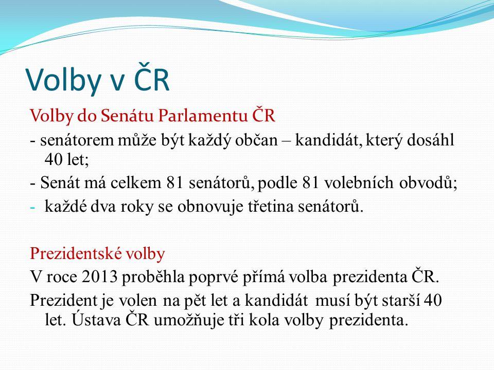 Volby v ČR Volby do Senátu Parlamentu ČR - senátorem může být každý občan – kandidát, který dosáhl 40 let; - Senát má celkem 81 senátorů, podle 81 volebních obvodů; - každé dva roky se obnovuje třetina senátorů.