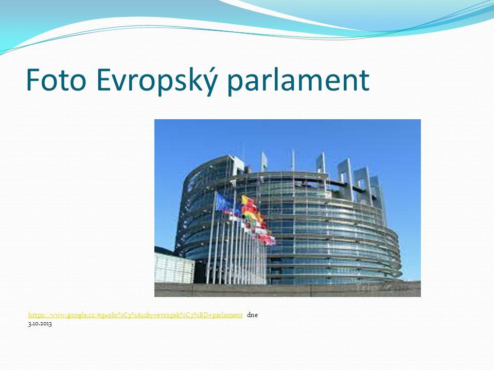 Foto Evropský parlament https://www.google.cz/#q=obr%C3%A1zky+evropsk%C3%BD+parlamenthttps://www.google.cz/#q=obr%C3%A1zky+evropsk%C3%BD+parlament dne 3.10.2013