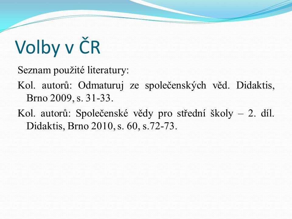 Volby v ČR Seznam použité literatury: Kol. autorů: Odmaturuj ze společenských věd.