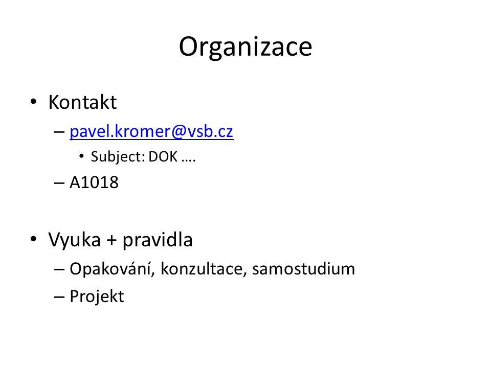 Organizace Kontakt – pavel.kromer@vsb.cz pavel.kromer@vsb.cz Subject: DOK …. – A1018 Vyuka + pravidla – Opakování, konzultace, samostudium – Projekt