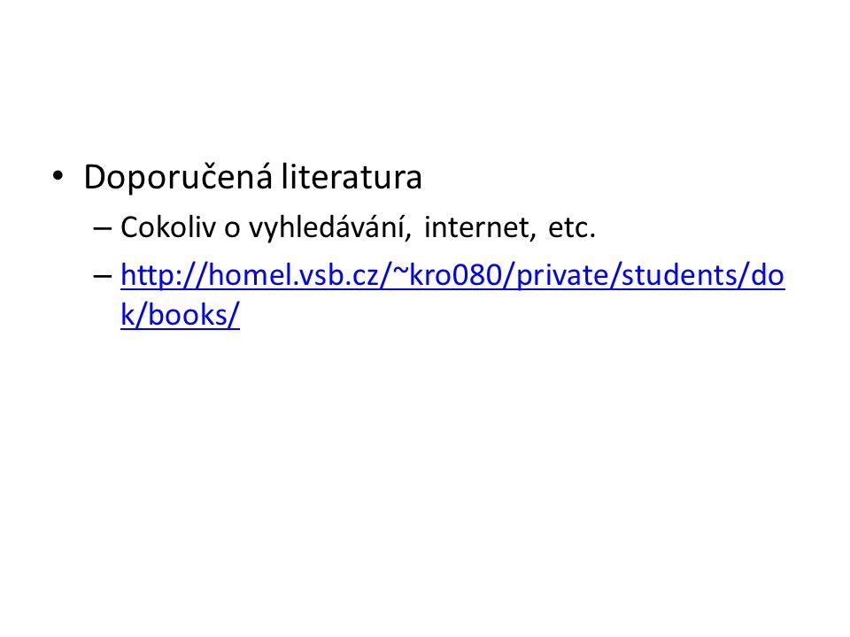 Doporučená literatura – Cokoliv o vyhledávání, internet, etc. – http://homel.vsb.cz/~kro080/private/students/do k/books/ http://homel.vsb.cz/~kro080/p