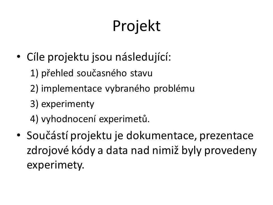 Projekt Cíle projektu jsou následující: 1) přehled současného stavu 2) implementace vybraného problému 3) experimenty 4) vyhodnocení experimetů. Součá