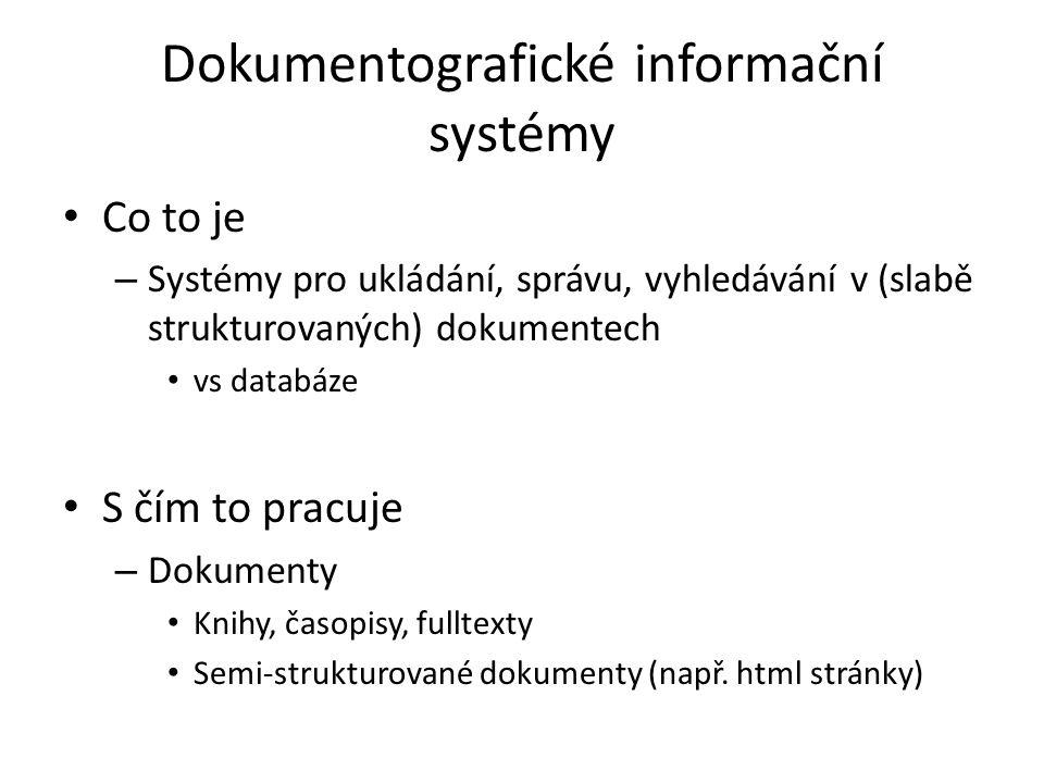 Dokumentografické informační systémy Co to je – Systémy pro ukládání, správu, vyhledávání v (slabě strukturovaných) dokumentech vs databáze S čím to p