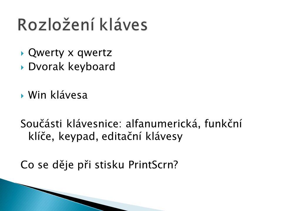  Qwerty x qwertz  Dvorak keyboard  Win klávesa Součásti klávesnice: alfanumerická, funkční klíče, keypad, editační klávesy Co se děje při stisku PrintScrn?