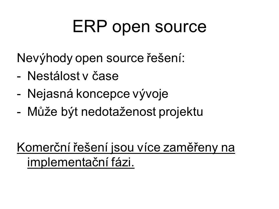 ERP open source Nevýhody open source řešení: -Nestálost v čase -Nejasná koncepce vývoje -Může být nedotaženost projektu Komerční řešení jsou více zamě
