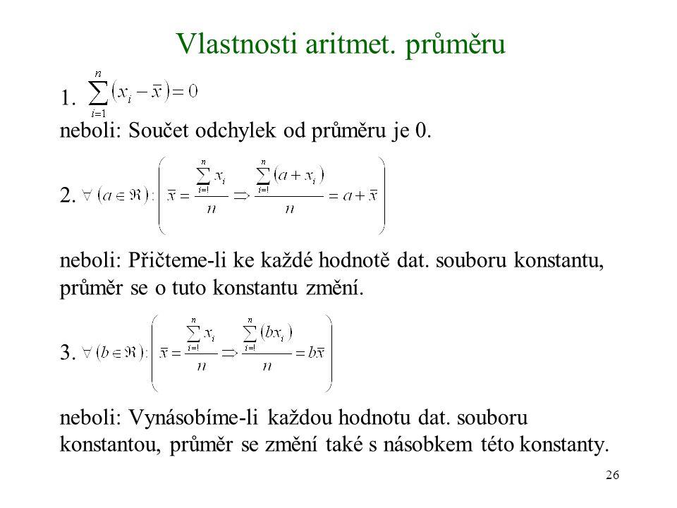 26 Vlastnosti aritmet. průměru 1. neboli: Součet odchylek od průměru je 0. 2. neboli: Přičteme-li ke každé hodnotě dat. souboru konstantu, průměr se o