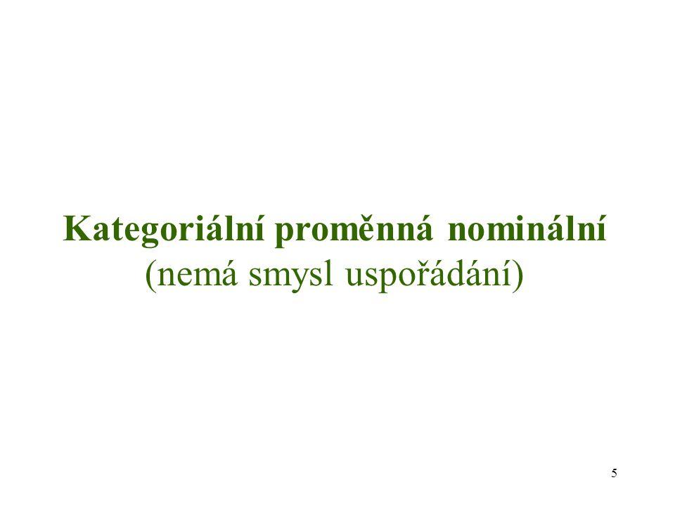 Kategoriální proměnná nominální (nemá smysl uspořádání) 5