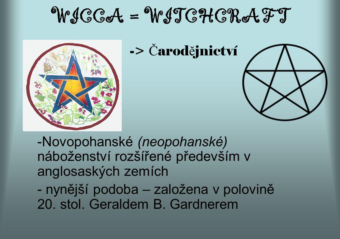 WICCA = WITCHCRAFT -> Č arod ě jnictví -Novopohanské (neopohanské) náboženství rozšířené především v anglosaských zemích - nynější podoba – založena v
