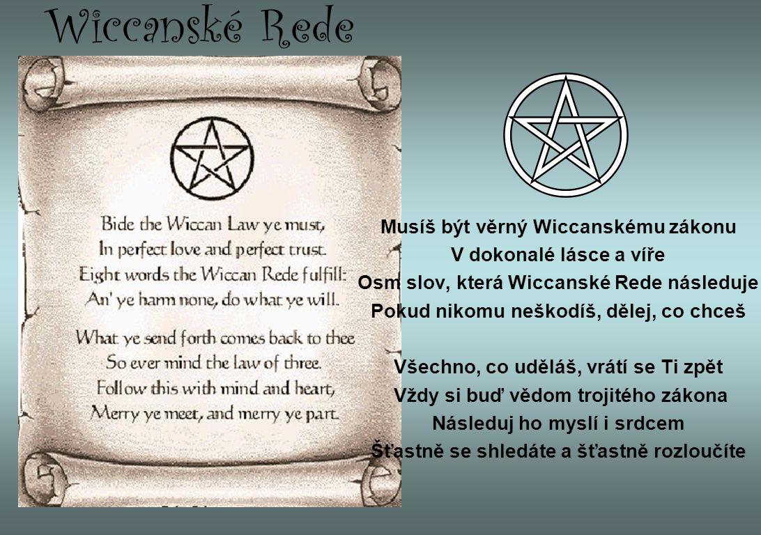 Wiccanské Rede Musíš být věrný Wiccanskému zákonu V dokonalé lásce a víře Osm slov, která Wiccanské Rede následuje Pokud nikomu neškodíš, dělej, co ch